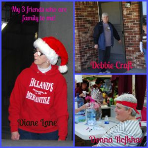 My three friends who are family! Diane, Donna & Debbie